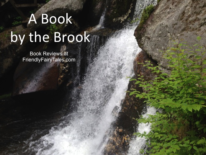 A Book by the Brook: Book Reviews at FriendlyFairyTales.com